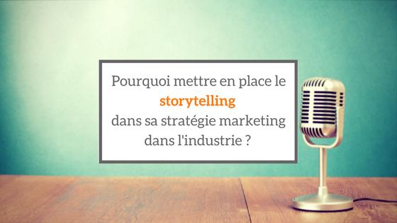 Pourquoi mettre en place le storytelling dans sa stratégie marketing dans l'industrie ?