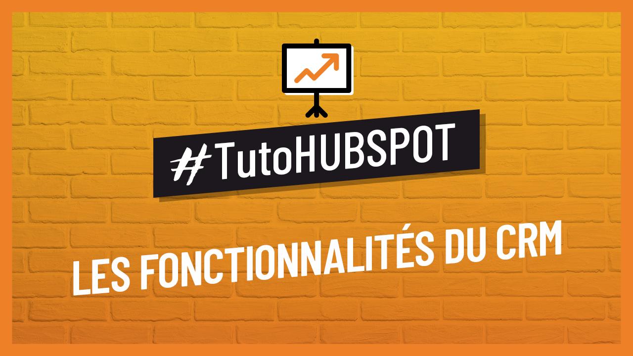 TUTO HUBSPOT - Les Fonctionnalités du CRM